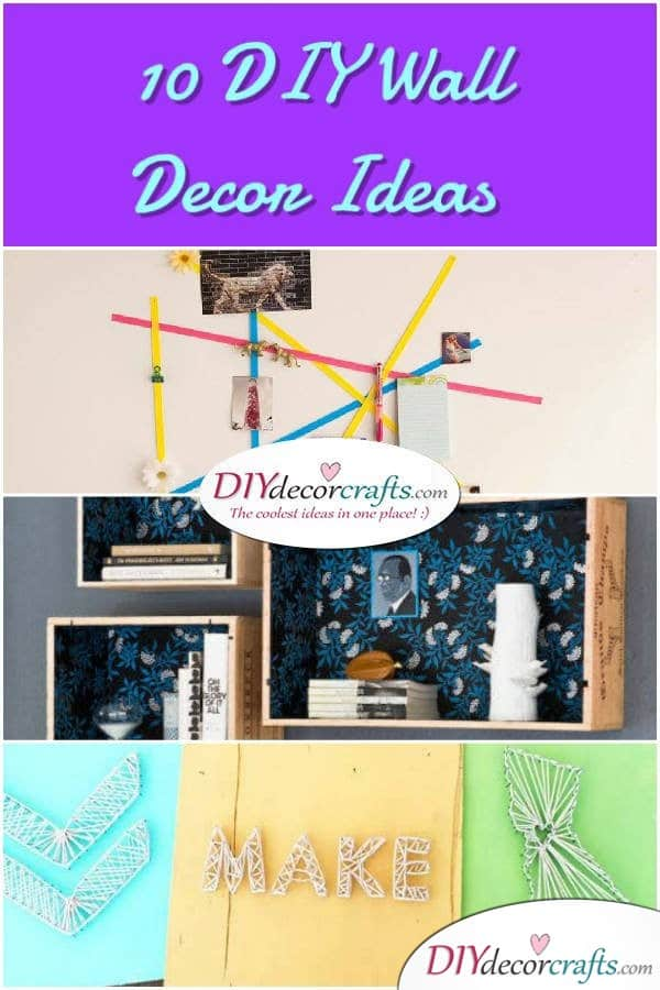 10 Wall Decor Ideas, Simple DIY Wall Decors - DIYDecorCrafts