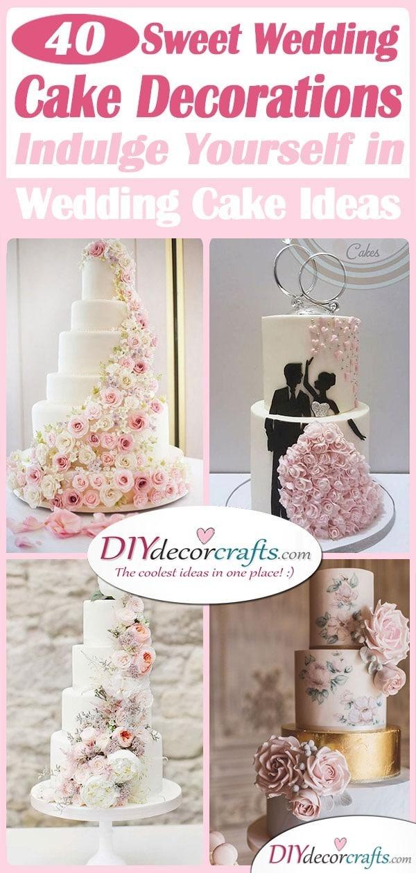 40 SWEET WEDDING CAKE DECORATIONS - Indulge Yourself in Wedding Cake Ideas