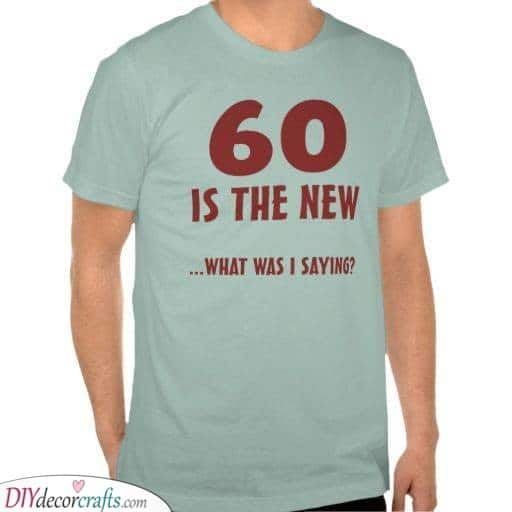 Funny T-Shirt Ideas - Funny 60th Birthday Gifts